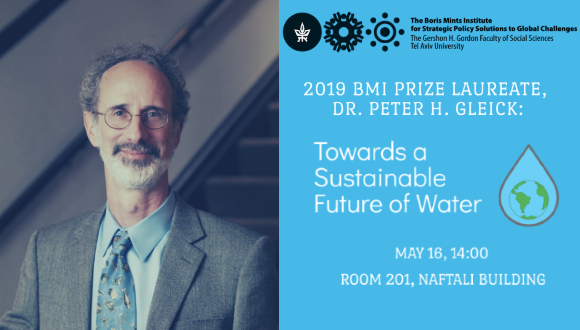 BMI Prize Laureate:  Dr. Peter H. Gleick,  Towards a Sustainable Future for Water  May 18 14:00 Room 201 Naftali Building